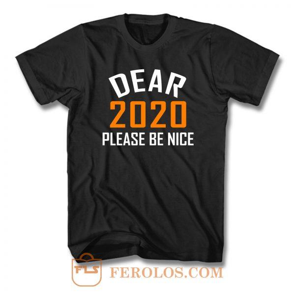 Dear 2020 Please Be Nice T Shirt