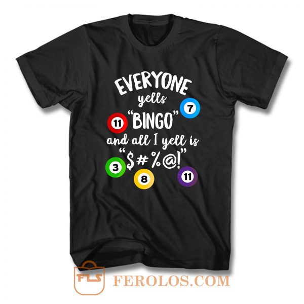 Everyone Yells Bingo T Shirt