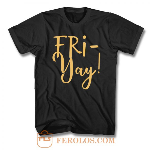 Fri Yay T Shirt