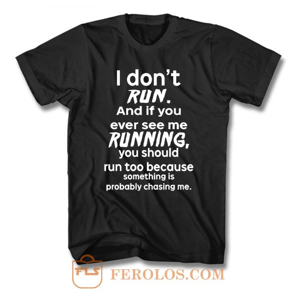 I Dont Run T Shirt