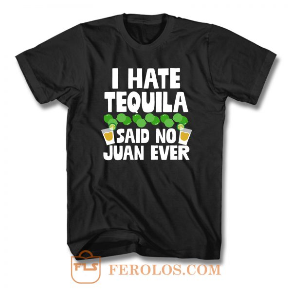 I Hate Tequila Said No Juan Ever T Shirt