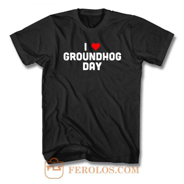 I Love Groundhog Day T Shirt