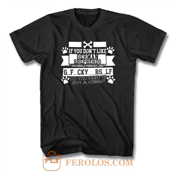 If You Dont Like German Shepherds T Shirt