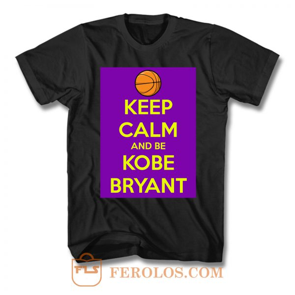 Keep Calm And Be Kobe Bryant T Shirt