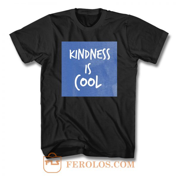 Kindess Is Cool T Shirt