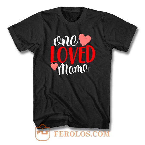 One Loved Mama T Shirt