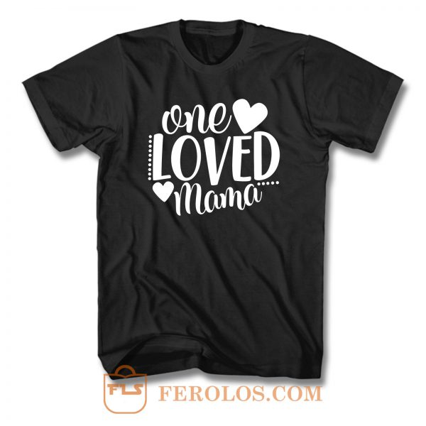 One Loved Mama Text T Shirt