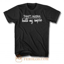 Todays Agenda Build My Empire T Shirt