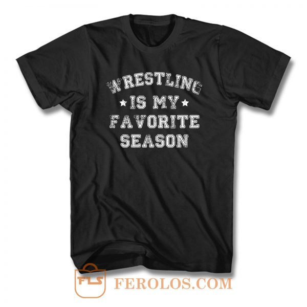 Wrestling My Favorite Season T Shirt