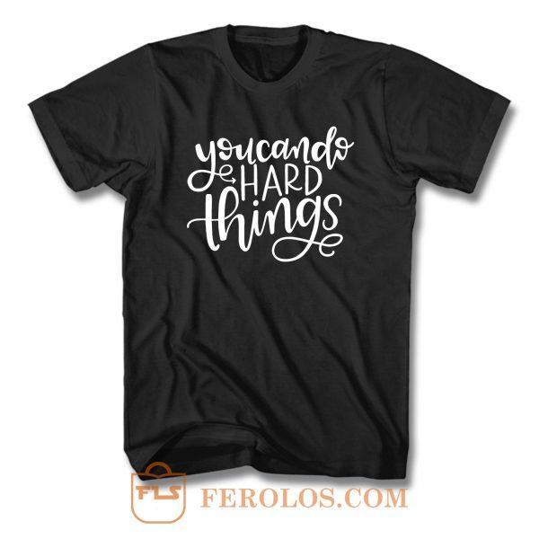 You Can Do Hard Things T Shirt