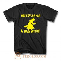 You Coulda Had A Bad Witch T Shirt